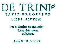 Teslisteki Yanlışlıları anlatan De Trinitatis Erroribus adlı kitabı